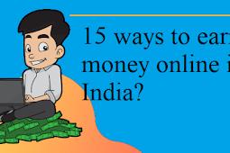 15 ways to earn money online in India?