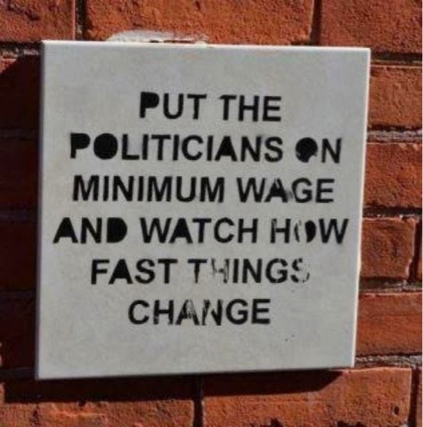 Put politicians on minimum wage and watch how fast things change