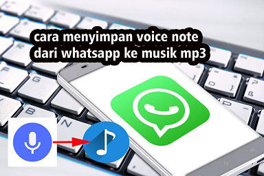 Cara Menyimpan Voice Note Dari Wa Ke Musik Mp3 Di Android Wafbig