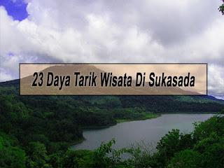 Inilah 23 Daya Tarik Wisata Di Kecamatan Sukasada Buleleng