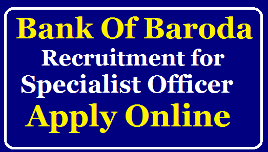 Bank of Baroda Recruitment for Specialist Officer Posts Apply @bankofbaroda.in /2019/07/Bank-of-Baroda-Recruitment-for-Specialist-Officer-Posts-Apply-at-bankofbaroda.in.html
