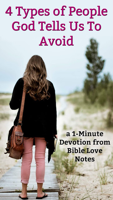 4 Types of People God Tells Us To Avoid. Scripture explains why. #BibleLoveNotes #Bible