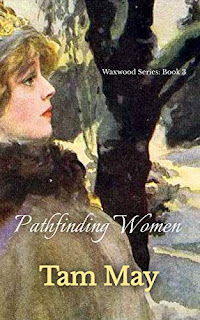 Pathfinding Women (Waxwood Series: Book 3) by Tam May - continue the Alderdice family saga with a little suspense and romance thrown in!