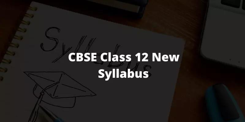 CBSE Class 12 Syllabus 2021-22 - CBSE New Syllabus