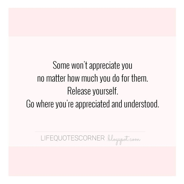 Life Quotes Corner: Some won\'t appreciate you