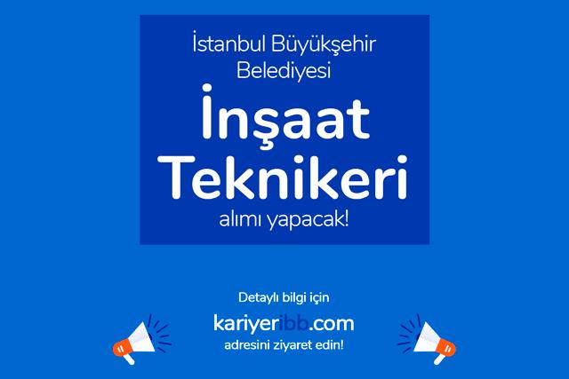 İstanbul Büyükşehir Belediyesi, önlisans mezunu inşaat teknikeri alacak. Kariyer İBB iş ilanı kriterleri neler? Detaylar kariyeribb.com'da!