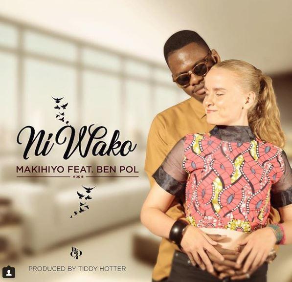 Makihiyo Ft Ben Pol – Ni Wako |Download Mp3