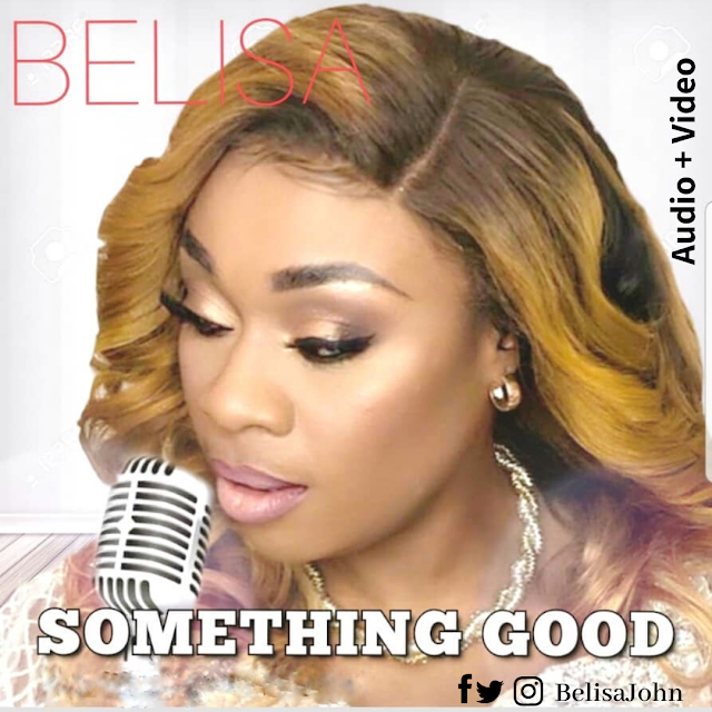 Music + VIDEO : SOMETHING GOOD - BELISA || @belisajohn