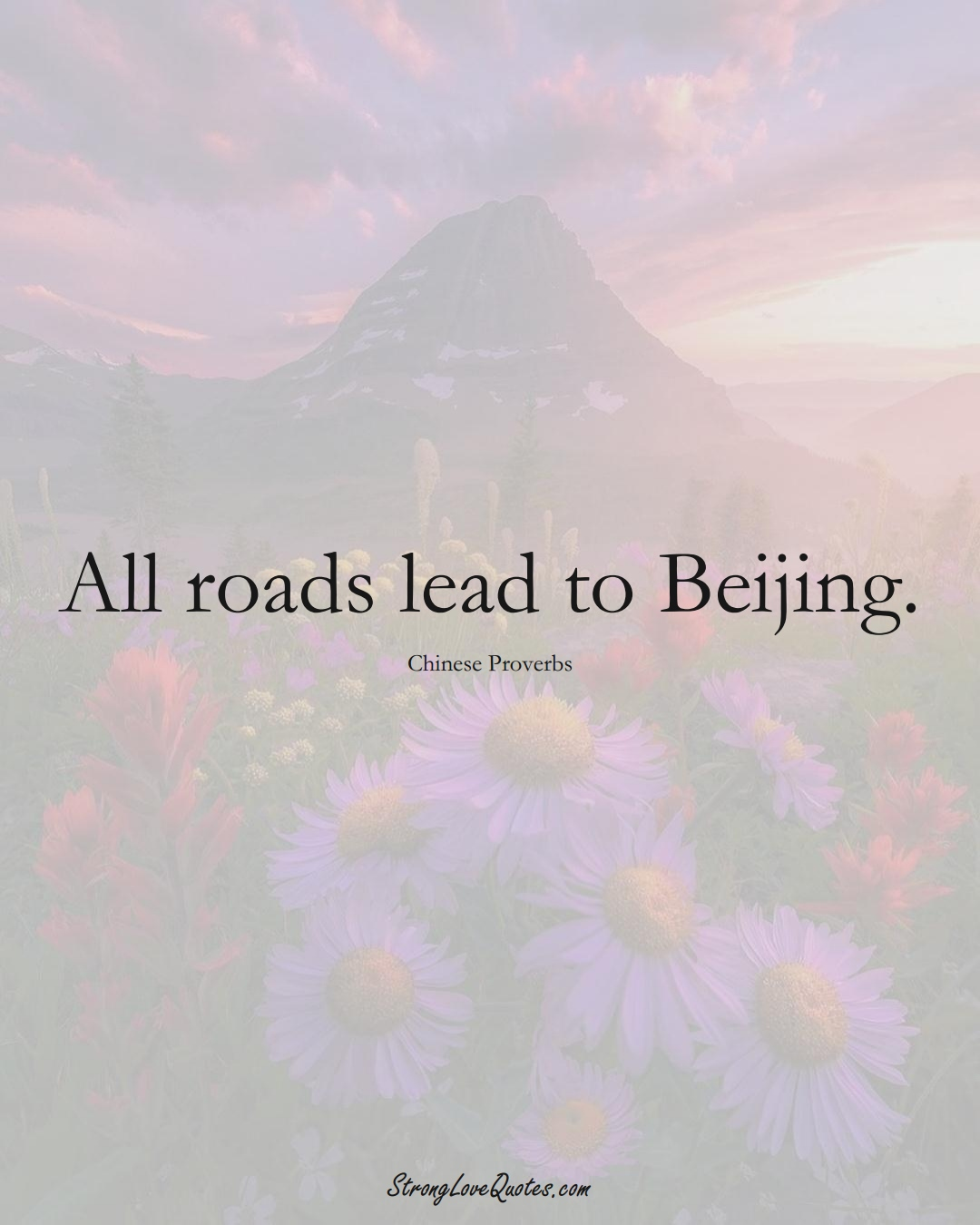 All roads lead to Beijing. (Chinese Sayings);  #AsianSayings