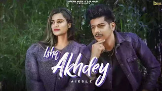 Checkout New song Ishq Akhdey lyrics penned by Gurdeep Dhadly & Aiesle