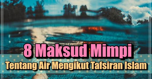 8 Maksud Mimpi Tentang Air Mengikut Tafsiran Islam