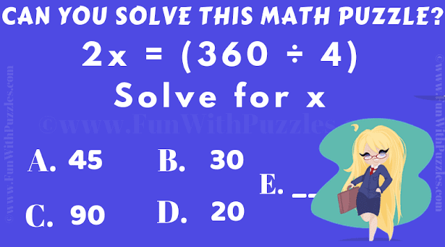 Can you solve maths Puzzle for X?  2 X = (360 ÷ 4)