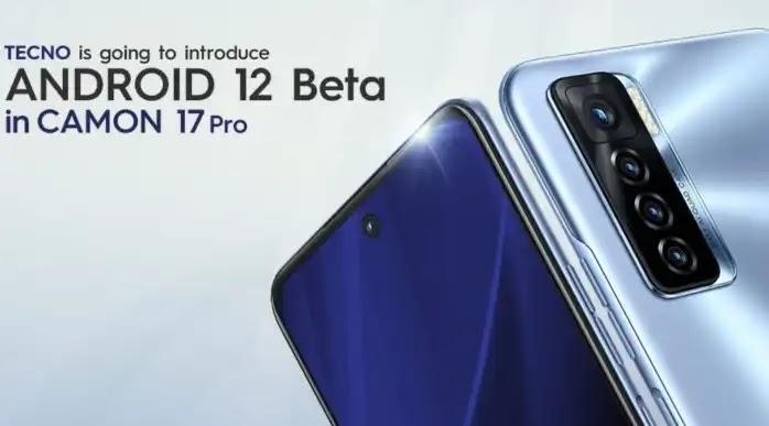 TECNO introducesAndroid 12 Beta program in the latest CAMON 17 Pro