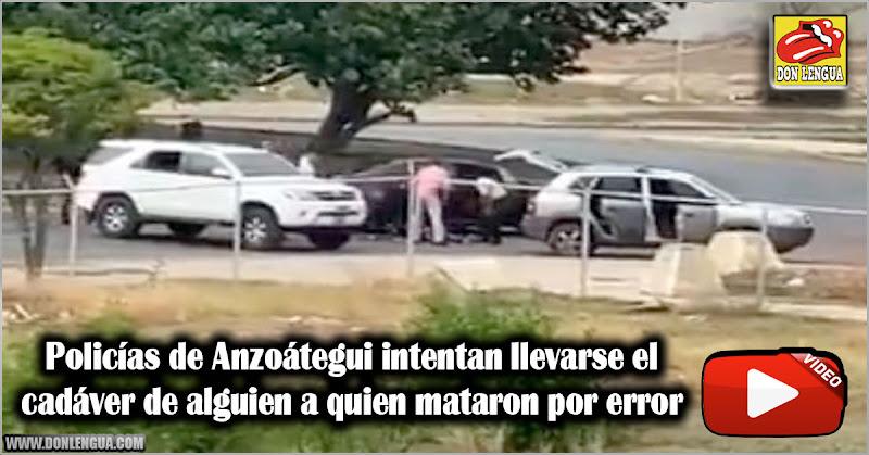 Policías de Anzoátegui intentan llevarse el cadáver de alguien que mataron por error