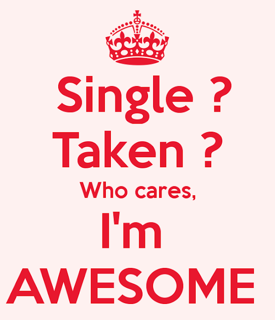 Single? Taken? Who care, I'm Awesome