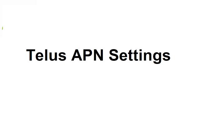 Telus APN Settings 2020, Telus  4G, 5G APN Settings Android 2020, iPhone,Huawei, Xiaomi, Motorola Moto , Samsung Galaxy, OnePlus, Google Pixel, Oppo, Vivo, Lenovo