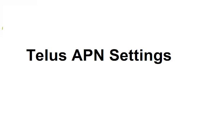 Telus APN Settings  2021     Telus 5G APN Settings