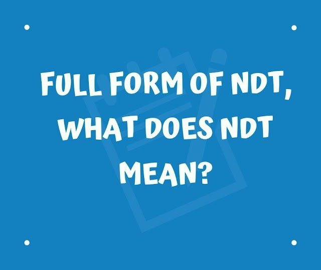 Full form of NDT, What does NDT mean?