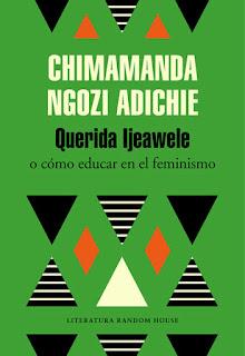 Querida Ljeawele o cómo educar en el feminismo de Chimamanda Ngozi Adichie [Literatura Random House]