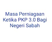 Masa Perniagaan Ketika PKP 3.0 Bagi Negeri Sabah