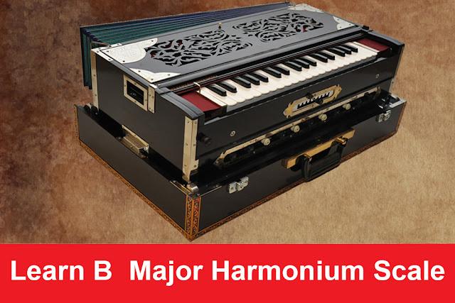 Learn B  Major Harmonium Scale