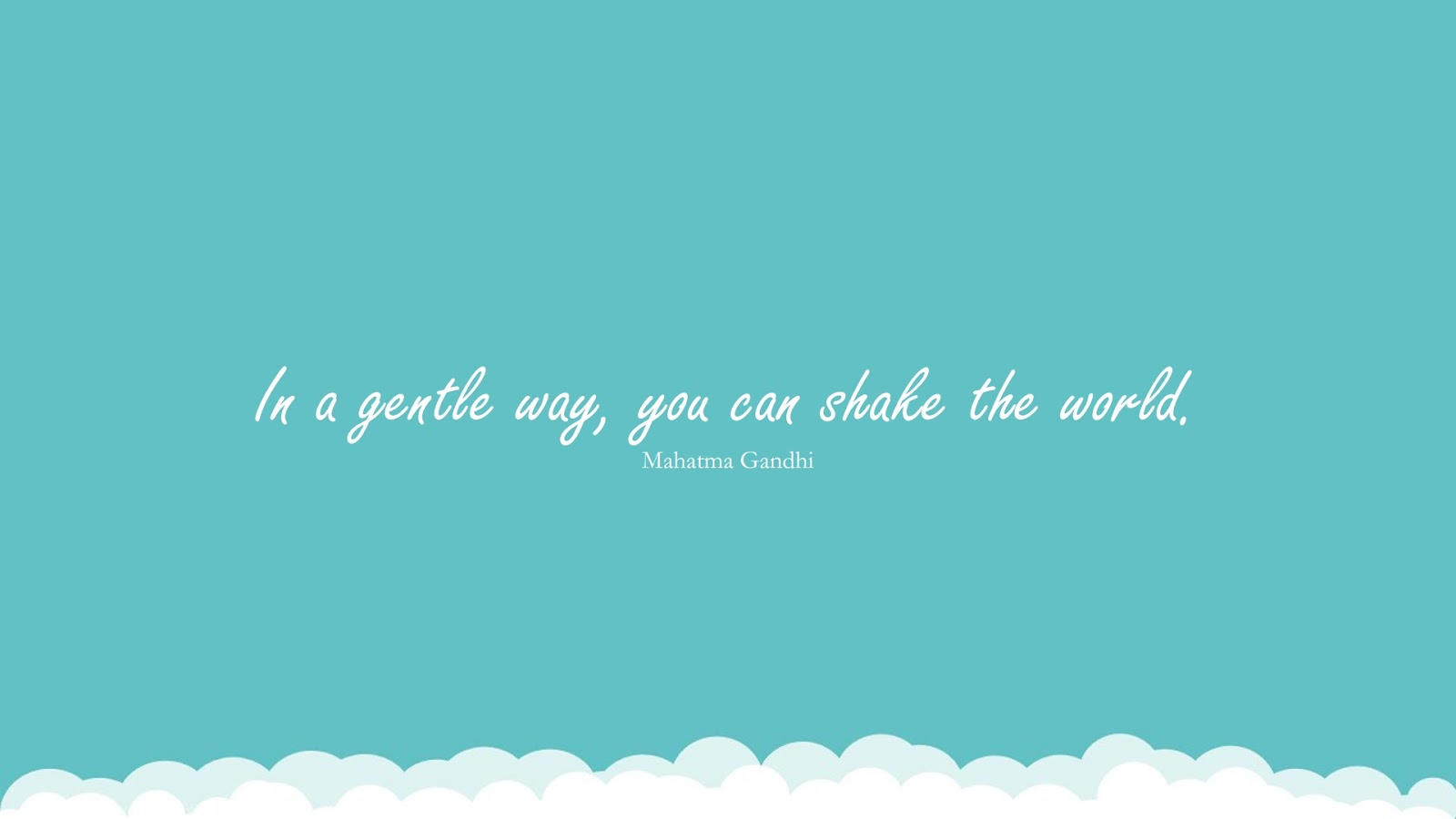 In a gentle way, you can shake the world. (Mahatma Gandhi);  #InspirationalQuotes