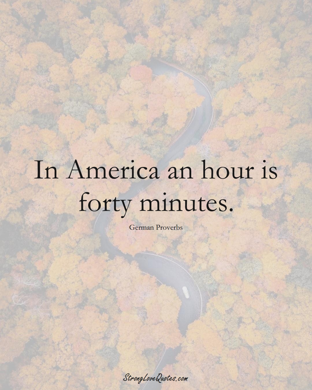 In America an hour is forty minutes. (German Sayings);  #EuropeanSayings