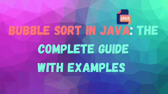 Bubble Sort In Java: The Complete Guide With Examples - MasterInJava