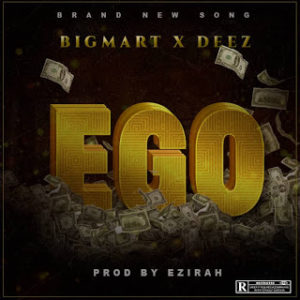 Big Mart Ft Deez- Ego