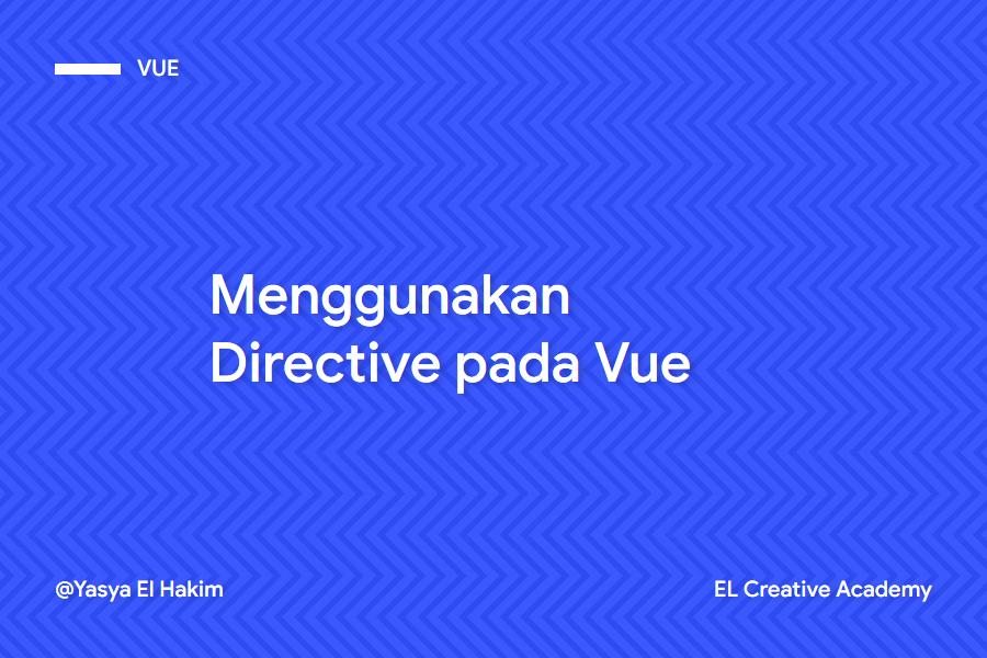 Menggunakan Beberapa Directive pada Vue