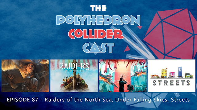 Polyhedron Collider Episode 87: Raiders of the North Sea, Under Falling Skies, Streets