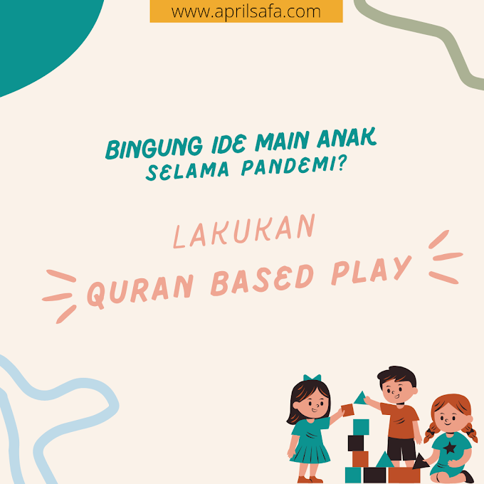 Bingung Ide Main Anak Selama Pandemi? Lakukan Qur'an based Play