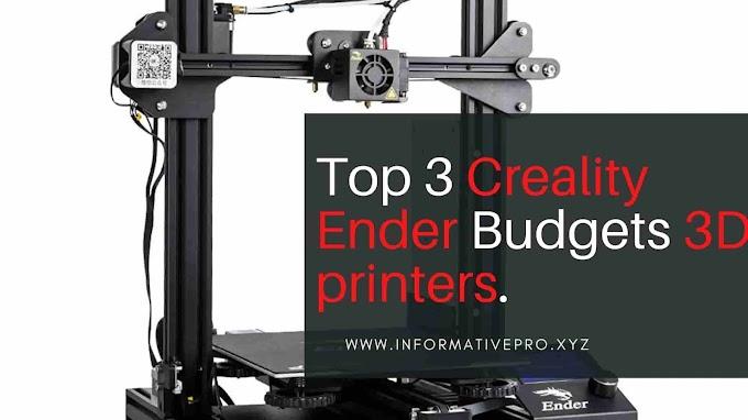 Top 3 Creality Ender Budgets 3D printers.