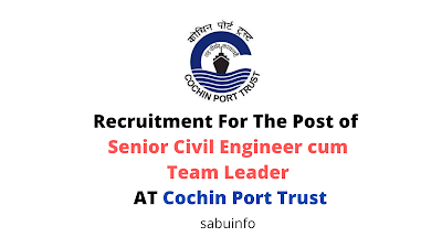 Recruitment For The Post of Senior Civil Engineer cum Team Leader AT Cochin Port Trust. Apply Now