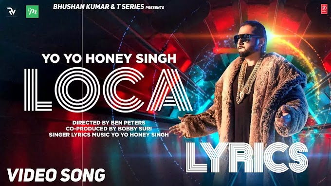 Loca Song Lyrics - Yo Yo Honey Singh