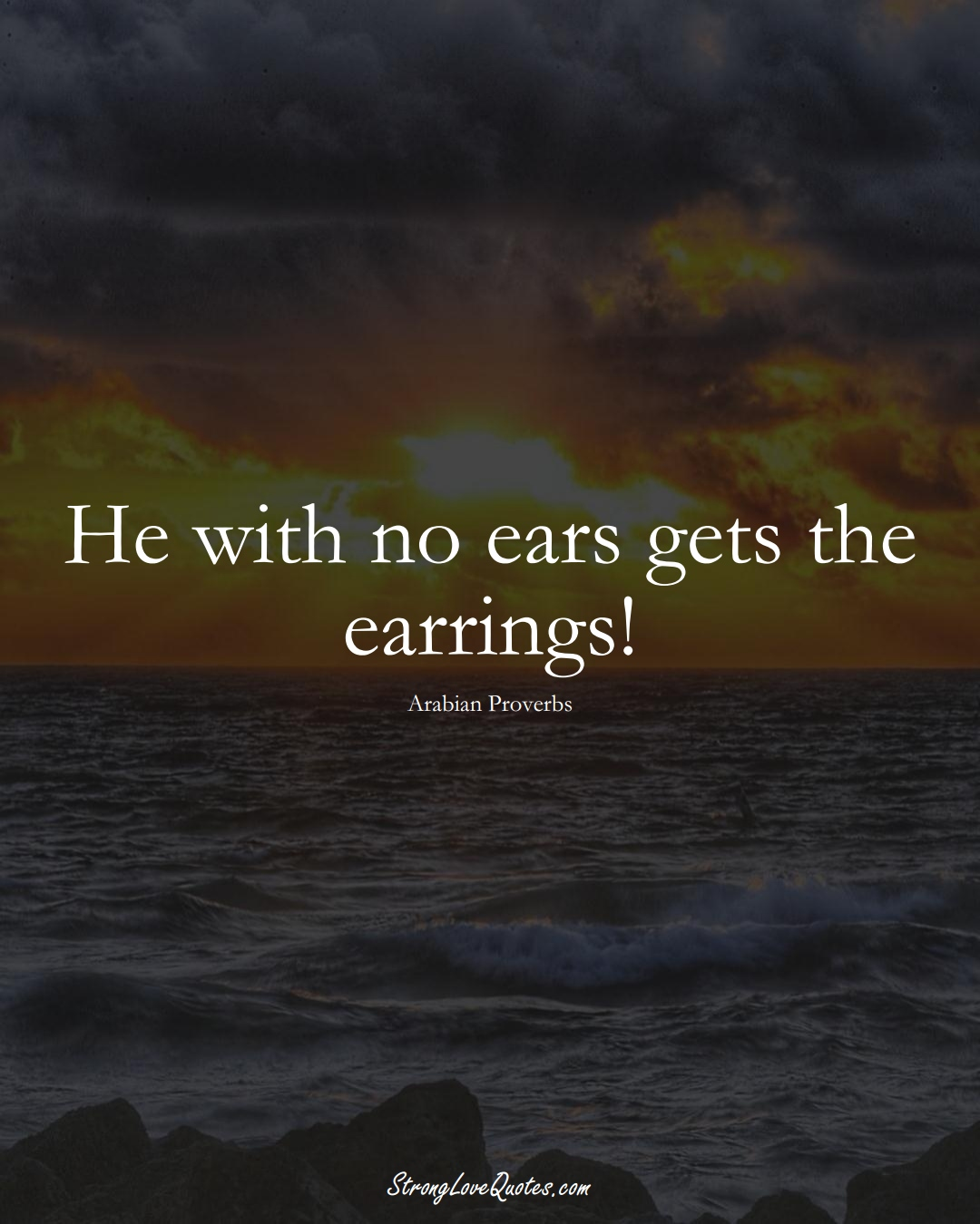 He with no ears gets the earrings! (Arabian Sayings);  #aVarietyofCulturesSayings