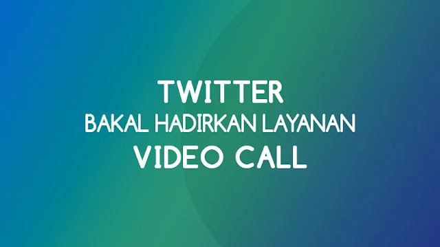 Twitter Bakal Hadirkan Layanan Video Call