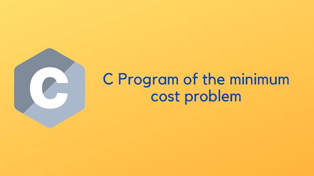 C Program of minimum cost problem