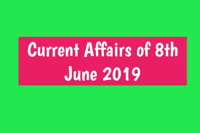Current Affairs - 2019 - Current Affairs today 8th July 2019