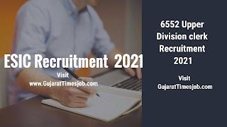 ESIC UDC Recruitment 2021 | 6552 Vacancies Announced For Upper Division Clerk