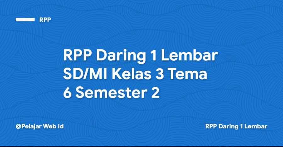 Download RPP Daring 1 Lembar SD/MI Kelas 3 Tema 6 Semester 2