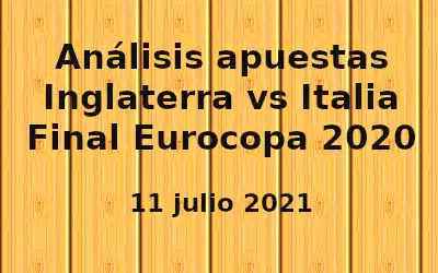 Análisis apuestas Italia vs Inglaterra final Eurocopa 2020 11-7-21