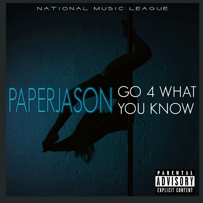 "PAPERJASON DROPS MOST ANTICIPATED SINGLE ""GO 4 WHAT YOU KNOW"""