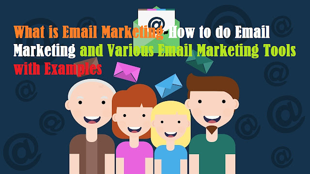 What is Email Marketing-How to do Email Marketing and Various Email Marketing Tools with Examples