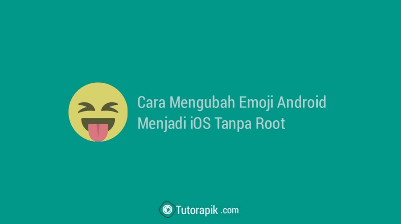 Cara Mengubah Emoji Android Menjadi iOS