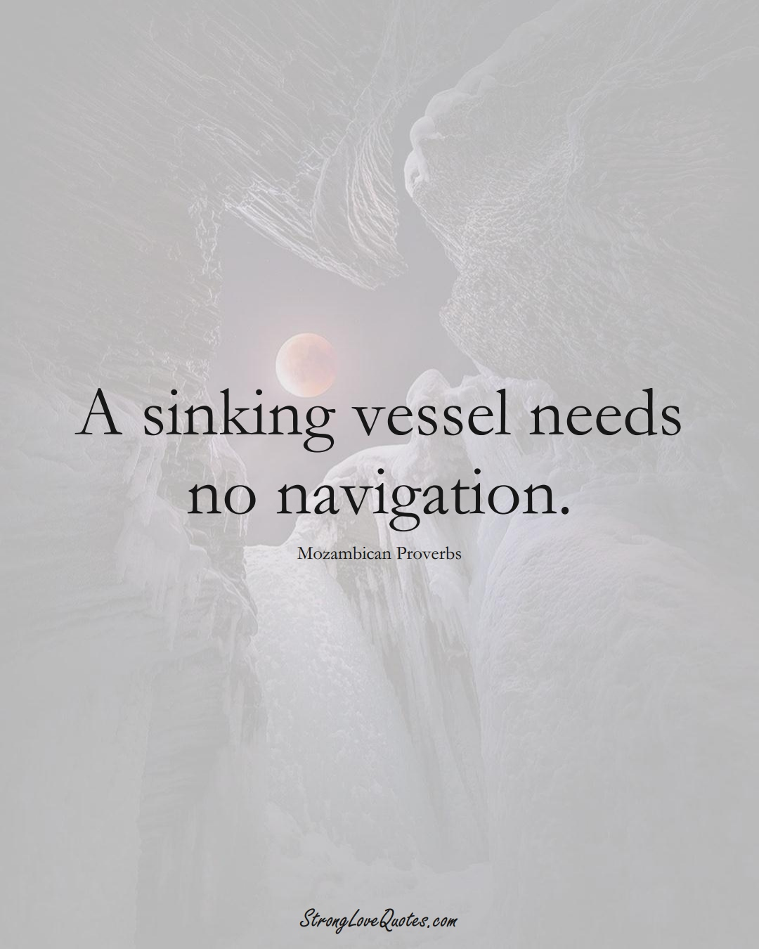 A sinking vessel needs no navigation. (Mozambican Sayings);  #AfricanSayings