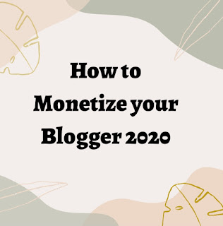 How to monetize your blogger blog in 2020
