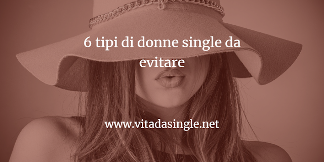 6 tipi di donne single da evitare
