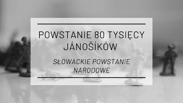 Powstanie 80 tysięcy Jánošíków, czyli rzecz o Słowackim Powstaniu Narodowym