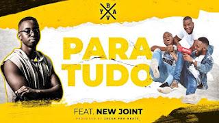 Dj Bavy - Para Tudo (feat. New Joint) (Prod. Zegue Pro Beatz)
